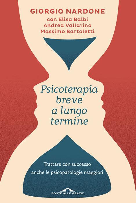 PSICOTERAPIA BREVE A LUNGO TERMINE. TRATTARE CON SUCCESSO ANCHE LE PSICOPATOLOGIE MAGGIORI