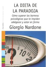 La dieta de la paradoja. Cómo superar las barreras psicológicas que te impiden adelgazar y estar en forma.