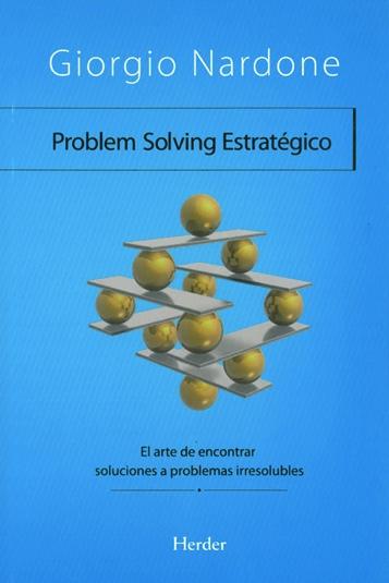 Problem solving estratégico. El arte de encontrar soluciones a problemas irresolubles.