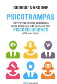 Psicotrampas. Identifica las trampas psicológicas que te amargan la vida y encuentra las psicosoluciones para vivir mejor.