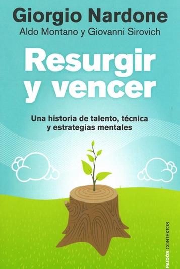 Resurgir y vencer. Una historia de talento, técnica y estrategias mentales.